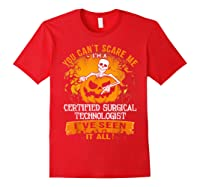 You Can't Scare Me I Am A Certified Surgical Technologist Shirts Red