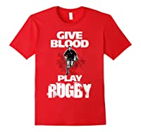 Give Blood Playrugby. Funny Rugby Player Tshirt Red