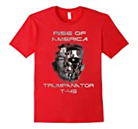 Funny Trumpanator T 45 Rise Of America Pro Trump Election T Shirt Red