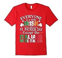 Everyone Is Irish Patrick Day Except Italians Still Italians Shirts Red