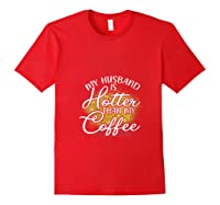 My Husband Is Hotter Than Coffee Love My Soulmate T Shirt Red