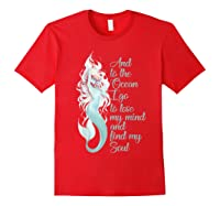 And To The Ocean I Go To Lose My Mind And Find My Soul Shirt Red