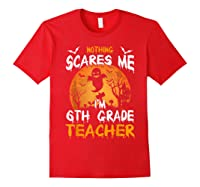 Nothing Scares Me I'm 6th Grade Tea Halloween Gift Shirts Red