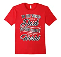 S Dad To Your Family You Are The World Fathers Day T Shirt Red