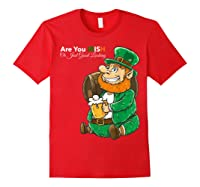 Are You Irish Or Just Good Looking St Patrick Beer Lover Tee T-shirt Red