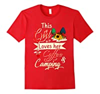 This Girl Loves Her Coffee And Camping Gift Shirts Red