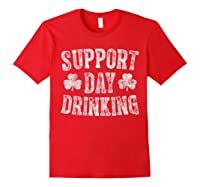 Support Day Drinking T Shirt Saint Patrick Day Gift Shirt Red