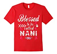 Blessed To Be Called Nani T Shirt Mother S Day Gift Red