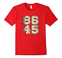 86 45 Tshirt Impeach T Shirt I Anti Trump Shirt 86 45 T Shirt Red