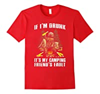 If I M Drunk It S My Camping Friend S Faunt Funny Bear Shirt Red