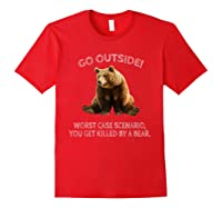 Go Outside Worst Case Scenario You Get Killed By A Bear Shirts Red