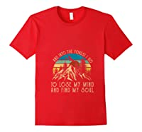 And Ino The Forest I Go To Lose My Mind And Find My Soul T Shirt Red