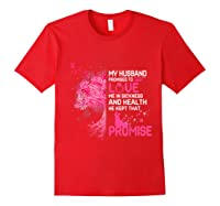 My Husband Promised To Love Me In Sickness Breast Cancer T Shirt Red