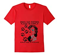 Dogs And Tattoos Make Me Happy Humans Make My Head Hurt Shirts Red