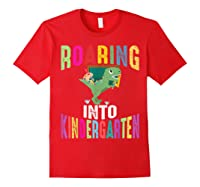 Happy First Day Of School Roaring Into Kindergarten Dinosaur Shirts Red