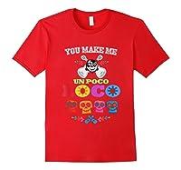 You Make Me Un Poco Loco Shirts Red