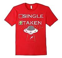 Funny Alien T Shirt Single Taken Joke Gifts Ufo Believer Red