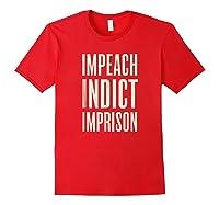 Impeach Indict Imprison T Shirt Red