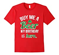 Funny Birthday Saint Patricks Day Buy Me A Beer T Shirt Red