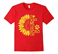It Was Me I Let The Dogs Out Funny Puppy Lover Gift Shirts Red