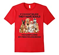 If You Don T Believe They Have Souls Tshirt Dog Lover Gifts Red