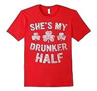 She S My Drunker Half T Shirt Saint Patrick Day Gift Shirt Red