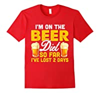 I M On The Beer Diet So Far I Ve Lost 2 Days T Shirt Red