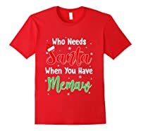 Who Needs Santa When You Have Memaw Christmas Shirts Red