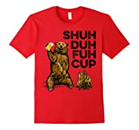 Shuh Duh Fuh Cup Bear Drinking Beer Camping Camp Fire Beer T Shirt Red