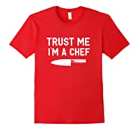 Trust Me I M A Chef Cooking Funny Culinary Chefs Gifts T Shirt Red
