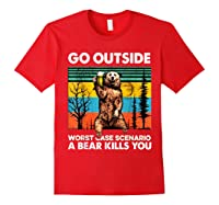 Go Outside Worst Case Scenario A Bear Kills You Vintage Shirts Red