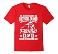 Behind Every Football Player Is A Football Dad Game Day Top T Shirt Red