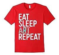 Eat Sleep Art Repeat T Shirt Funny Artist Creative Gift Red