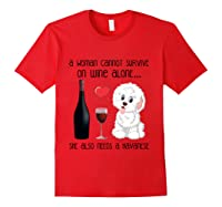 A Woman Cannot Survive On Wine Alone Havanese Lovers T Shirt Red