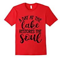 A Day At The Lake Restores The Soul Camping Christian T Shirt Red