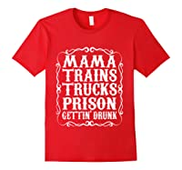 Mama Trains Trucks Prison Gettin Drunk Country Music Gift T-shirt Red
