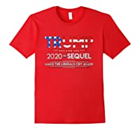Trump 2020 The Sequel Make Liberals Cry Again Election Gift T Shirt Red