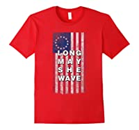 Long May She Wave T Shirt 4th Of July Betsy Ross Usa Flag Red