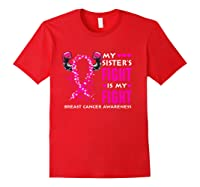 My Sister S Fight Is My Fight Breast Cancer Awareness Month T Shirt Red
