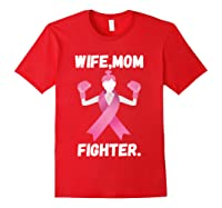 Wife Mom Fighter Breast Cancer Awareness Month Pink Ribbon T Shirt Red