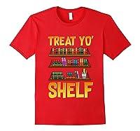 Book Gift Shirt Funny Reading Lover Librarian Treat Yo Shelf T Shirt Red