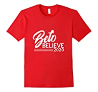 Beto Believe T Shirt 2020 Presidential Election Red