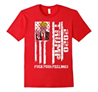 Trump 2020 F Your Feelings Funny Donald Trump Election 2020 T Shirt Red