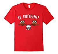 Be Different Owls Funny Animal Bird Lover Kawaii Quotes T Shirt Red
