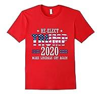 Trump 2020 Make Liberals Cry Again Donald Trump Election T Shirt Red