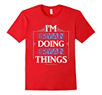I'm Bryan Doing Bryan Things Funny Forename Gift Shirts Red