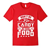 Funny Gift T Shirt Don T Be Eye Candy Be Soul Food Pullover Red
