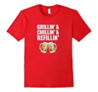 Grillin Chillin Grillin Chillin Refillin Beer Shirts Red