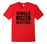 Single Lives Matter Funny Singles Awareness Day T Shirt Red