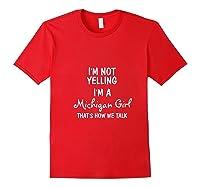 Michigan Girl, I'm Not Yelling, I'm A Michigan Girl Shirts Red